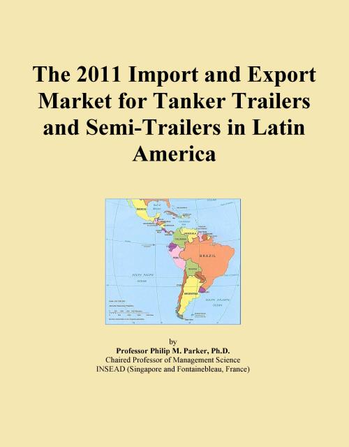 The 2011 Import and Export Market for Tanker Trailers and Semi-Trailers in Latin America - Product Image