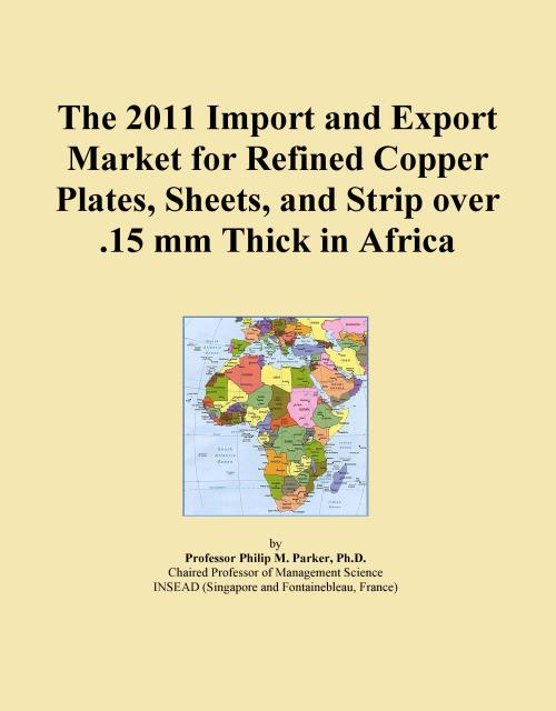 The 2011 Import and Export Market for Refined Copper Plates, Sheets, and Strip over .15 mm Thick in Africa - Product Image