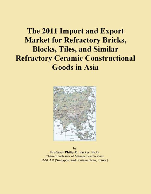 The 2011 Import and Export Market for Refractory Bricks, Blocks, Tiles, and Similar Refractory Ceramic Constructional Goods in Asia - Product Image