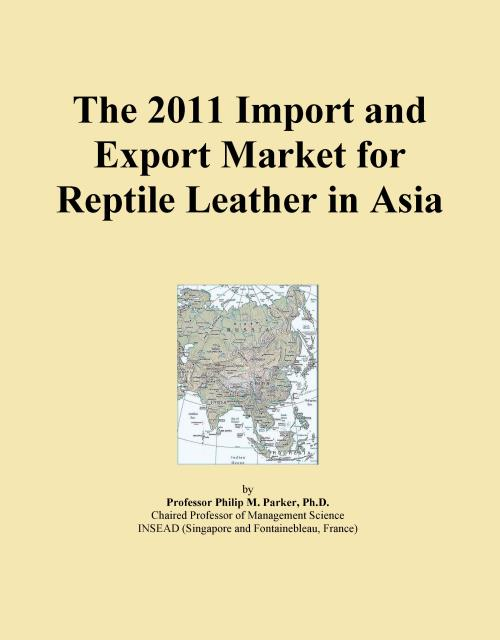 The 2011 Import and Export Market for Reptile Leather in Asia - Product Image