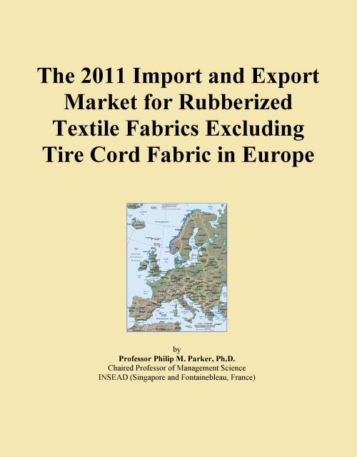 The 2011 Import and Export Market for Rubberized Textile Fabrics Excluding Tire Cord Fabric in Europe - Product Image