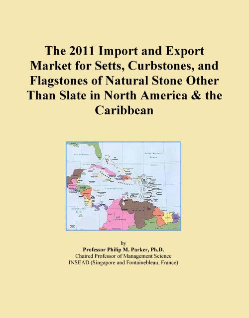 The 2011 Import and Export Market for Setts, Curbstones, and Flagstones of Natural Stone Other Than Slate in North America & the Caribbean - Product Image