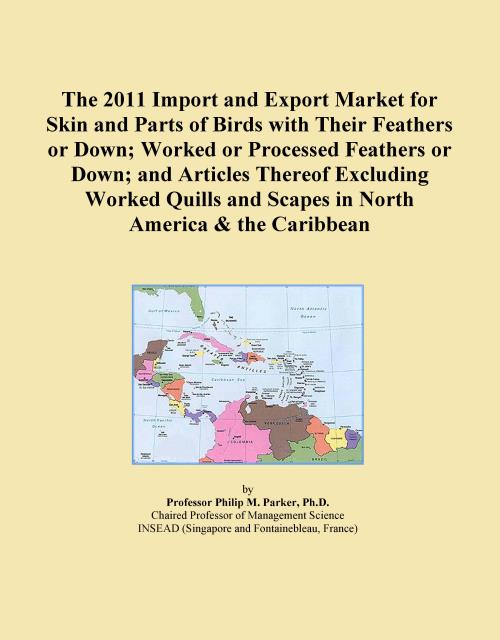 The 2011 Import and Export Market for Skin and Parts of Birds with Their Feathers or Down; Worked or Processed Feathers or Down; and Articles Thereof Excluding Worked Quills and Scapes in North America & the Caribbean - Product Image