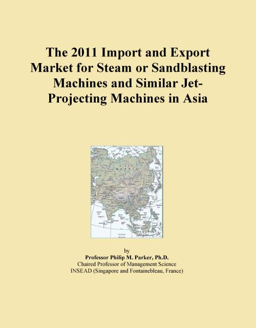 The 2011 Import and Export Market for Steam or Sandblasting Machines and Similar Jet-Projecting Machines in Asia - Product Image