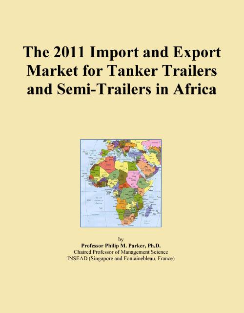 The 2011 Import and Export Market for Tanker Trailers and Semi-Trailers in Africa - Product Image