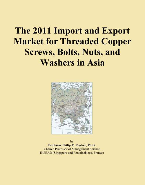 The 2011 Import and Export Market for Threaded Copper Screws, Bolts, Nuts, and Washers in Asia - Product Image