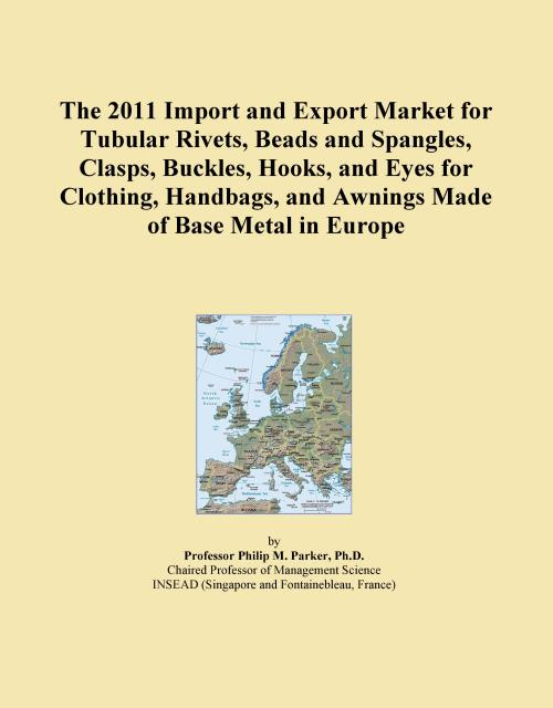 The 2011 Import and Export Market for Tubular Rivets, Beads and Spangles, Clasps, Buckles, Hooks, and Eyes for Clothing, Handbags, and Awnings Made of Base Metal in Europe - Product Image