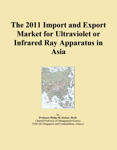 The 2011 Import and Export Market for Ultraviolet or Infrared Ray Apparatus in Asia - Product Image