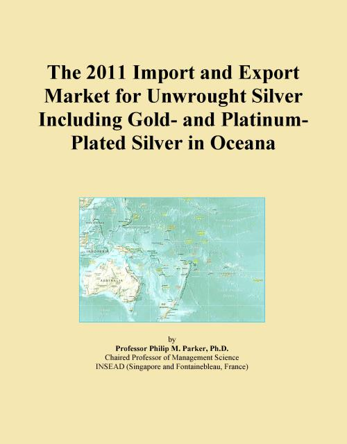 The 2011 Import and Export Market for Unwrought Silver Including Gold- and Platinum-Plated Silver in Oceana - Product Image
