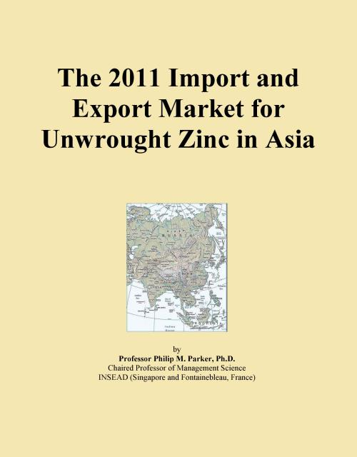The 2011 Import and Export Market for Unwrought Zinc in Asia - Product Image