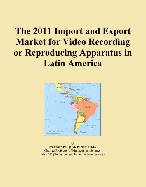The 2011 Import and Export Market for Video Recording or Reproducing Apparatus in Latin America - Product Image