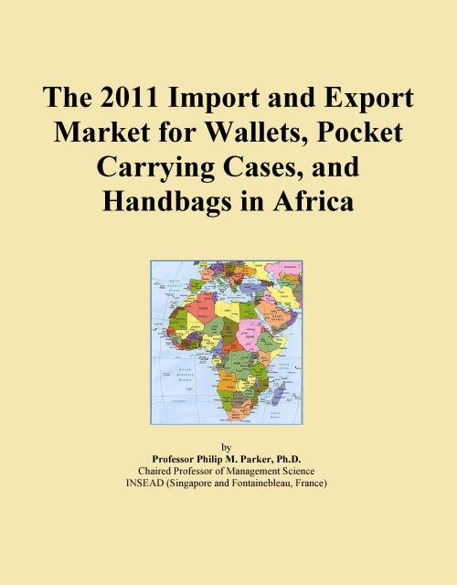 The 2011 Import and Export Market for Wallets, Pocket Carrying Cases, and Handbags in Africa - Product Image