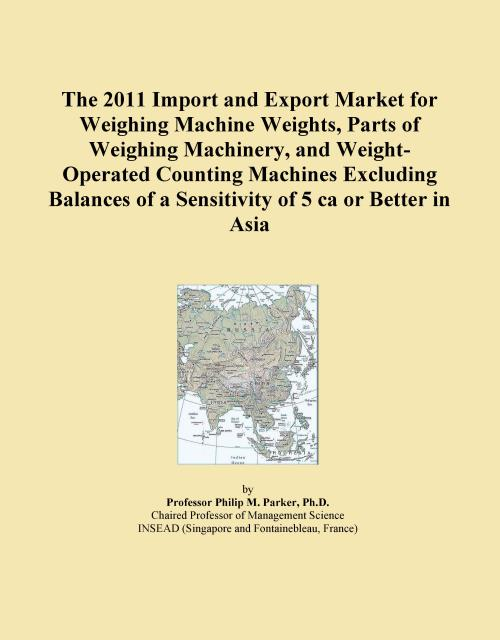 The 2011 Import and Export Market for Weighing Machine Weights, Parts of Weighing Machinery, and Weight-Operated Counting Machines Excluding Balances of a Sensitivity of 5 ca or Better in Asia - Product Image