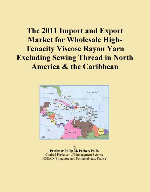 The 2011 Import and Export Market for Wholesale High-Tenacity Viscose Rayon Yarn Excluding Sewing Thread in North America & the Caribbean - Product Image