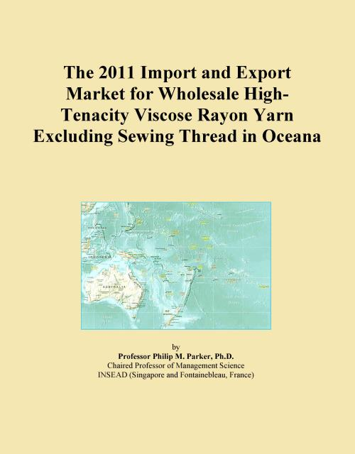 The 2011 Import and Export Market for Wholesale High-Tenacity Viscose Rayon Yarn Excluding Sewing Thread in Oceana - Product Image