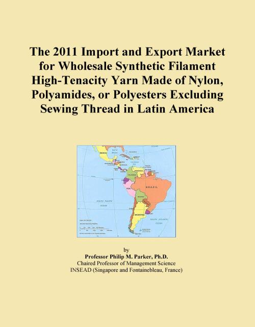 The 2011 Import and Export Market for Wholesale Synthetic Filament High-Tenacity Yarn Made of Nylon, Polyamides, or Polyesters Excluding Sewing Thread in Latin America - Product Image