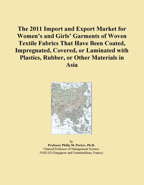 The 2011 Import and Export Market for Women's and Girls' Garments of Woven Textile Fabrics That Have Been Coated, Impregnated, Covered, or Laminated with Plastics, Rubber, or Other Materials in Asia - Product Image