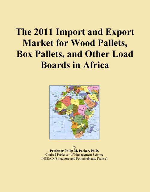The 2011 Import and Export Market for Wood Pallets, Box Pallets, and Other Load Boards in Africa - Product Image