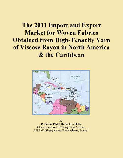 The 2011 Import and Export Market for Woven Fabrics Obtained from High-Tenacity Yarn of Viscose Rayon in North America & the Caribbean - Product Image