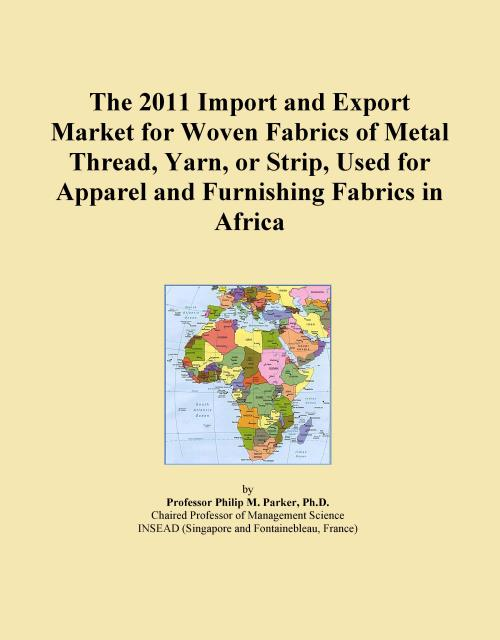 The 2011 Import and Export Market for Woven Fabrics of Metal Thread, Yarn, or Strip, Used for Apparel and Furnishing Fabrics in Africa - Product Image