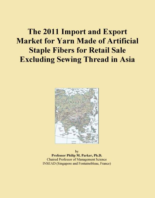 The 2011 Import and Export Market for Yarn Made of Artificial Staple Fibers for Retail Sale Excluding Sewing Thread in Asia - Product Image