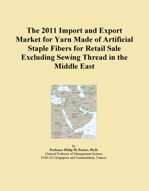 The 2011 Import and Export Market for Yarn Made of Artificial Staple Fibers for Retail Sale Excluding Sewing Thread in the Middle East - Product Image