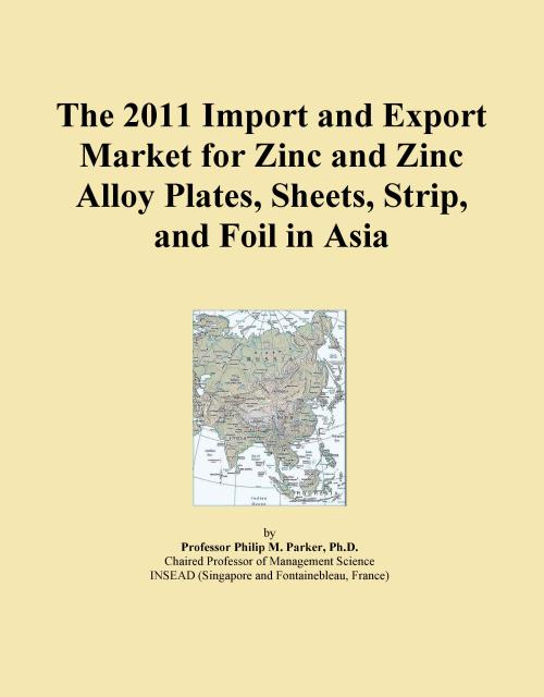 The 2011 Import and Export Market for Zinc and Zinc Alloy Plates, Sheets, Strip, and Foil in Asia - Product Image