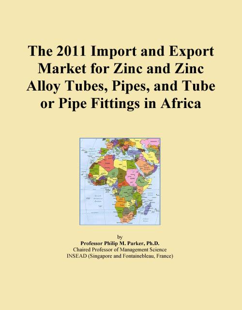 The 2011 Import and Export Market for Zinc and Zinc Alloy Tubes, Pipes, and Tube or Pipe Fittings in Africa - Product Image