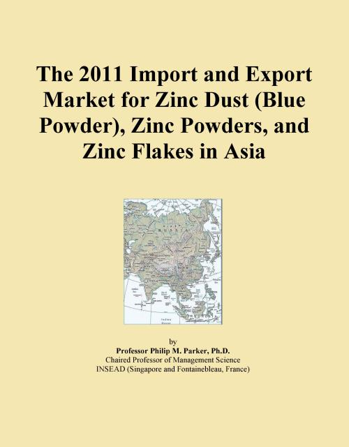 The 2011 Import and Export Market for Zinc Dust (Blue Powder), Zinc Powders, and Zinc Flakes in Asia - Product Image
