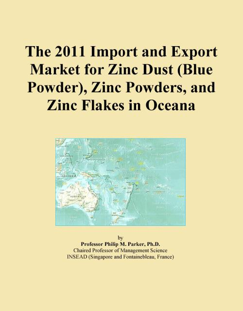 The 2011 Import and Export Market for Zinc Dust (Blue Powder), Zinc Powders, and Zinc Flakes in Oceana - Product Image