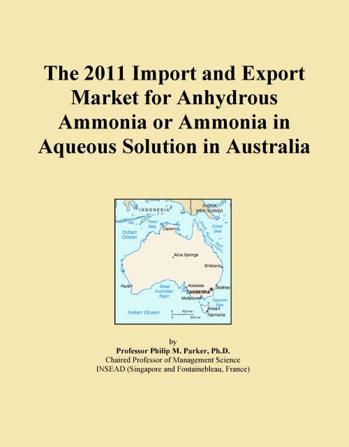 The 2011 Import and Export Market for Anhydrous Ammonia or Ammonia in Aqueous Solution in Australia - Product Image