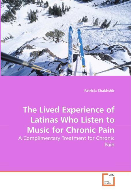The Lived Experience of Latinas Who Listen to Music for Chronic Pain. Edition No. 1 - Product Image
