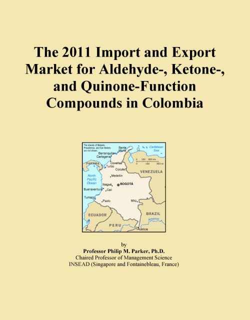 The 2011 Import and Export Market for Aldehyde-, Ketone-, and Quinone-Function Compounds in Colombia - Product Image