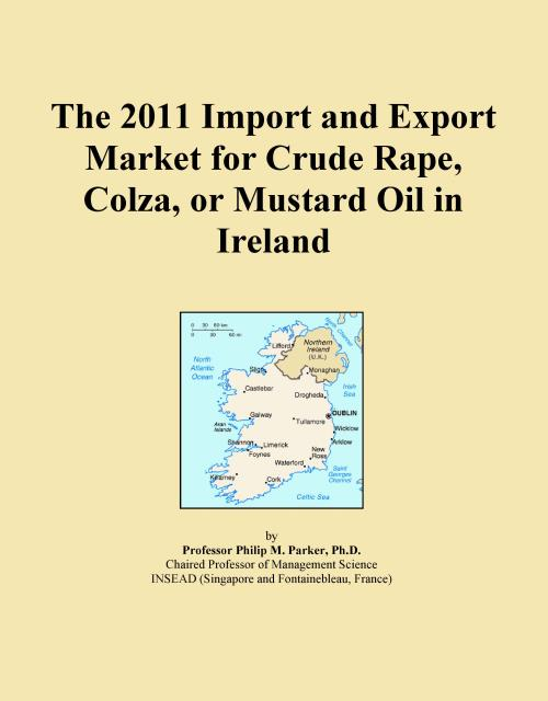 The 2011 Import and Export Market for Crude Rape, Colza, or Mustard Oil in Ireland - Product Image