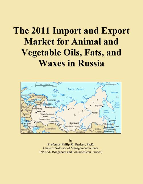 The 2011 Import and Export Market for Animal and Vegetable Oils, Fats, and Waxes in Russia - Product Image