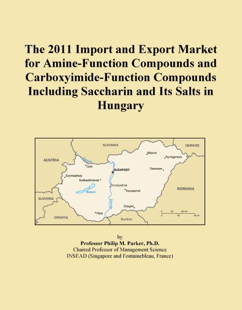 The 2011 Import and Export Market for Amine-Function Compounds and Carboxyimide-Function Compounds Including Saccharin and Its Salts in Hungary - Product Image
