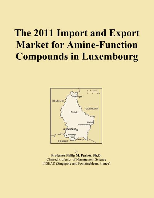 The 2011 Import and Export Market for Amine-Function Compounds in Luxembourg - Product Image