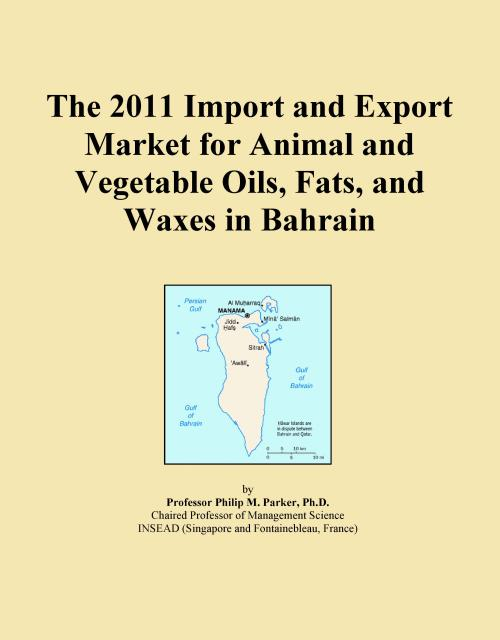 The 2011 Import and Export Market for Animal and Vegetable Oils, Fats, and Waxes in Bahrain - Product Image