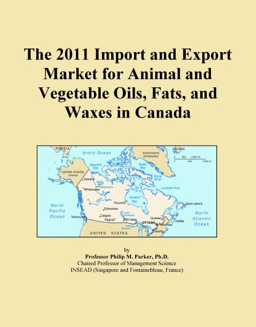 The 2011 Import and Export Market for Animal and Vegetable Oils, Fats, and Waxes in Canada - Product Image