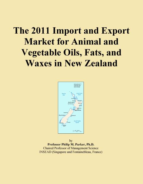 The 2011 Import and Export Market for Animal and Vegetable Oils, Fats, and Waxes in New Zealand - Product Image