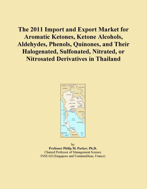 The 2011 Import and Export Market for Aromatic Ketones, Ketone Alcohols, Aldehydes, Phenols, Quinones, and Their Halogenated, Sulfonated, Nitrated, or Nitrosated Derivatives in Thailand - Product Image