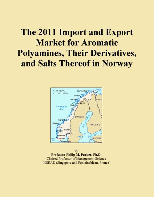 The 2011 Import and Export Market for Aromatic Polyamines, Their Derivatives, and Salts Thereof in Norway - Product Image