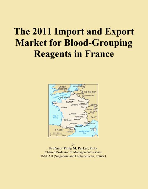 The 2011 Import and Export Market for Blood-Grouping Reagents in France - Product Image