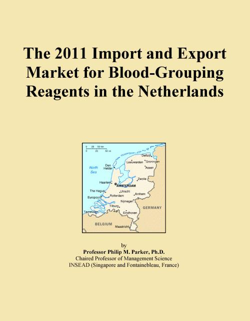 The 2011 Import and Export Market for Blood-Grouping Reagents in the Netherlands - Product Image