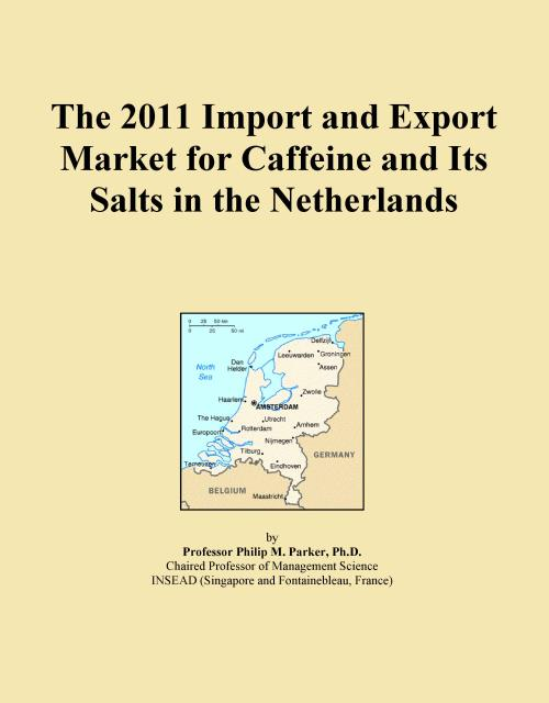 The 2011 Import and Export Market for Caffeine and Its Salts in the Netherlands - Product Image