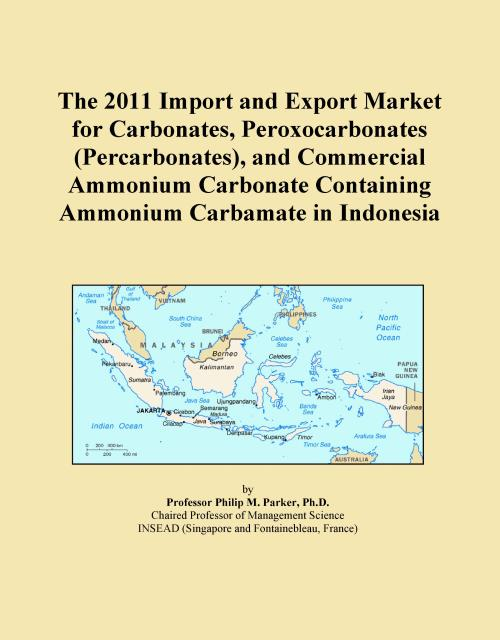 The 2011 Import and Export Market for Carbonates, Peroxocarbonates (Percarbonates), and Commercial Ammonium Carbonate Containing Ammonium Carbamate in Indonesia - Product Image