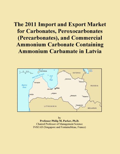The 2011 Import and Export Market for Carbonates, Peroxocarbonates (Percarbonates), and Commercial Ammonium Carbonate Containing Ammonium Carbamate in Latvia - Product Image