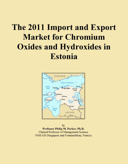 The 2011 Import and Export Market for Chromium Oxides and Hydroxides in Estonia - Product Image
