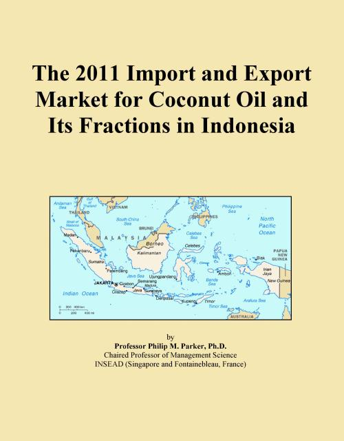 The 2011 Import and Export Market for Coconut Oil and Its Fractions in Indonesia - Product Image