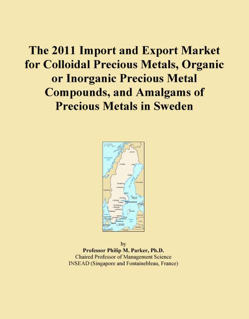 The 2011 Import and Export Market for Colloidal Precious Metals, Organic or Inorganic Precious Metal Compounds, and Amalgams of Precious Metals in Sweden - Product Image